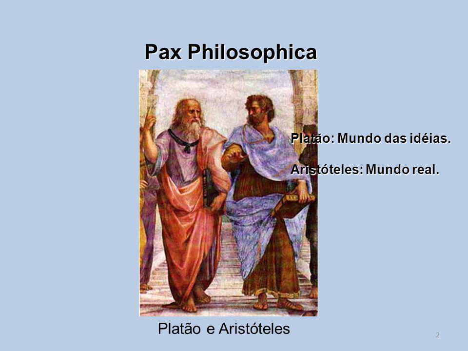 Pax Philosophica Platão e Aristóteles Platão: Mundo das idéias.