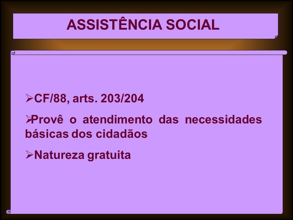 ASSISTÊNCIA SOCIAL CF/88, arts. 203/204