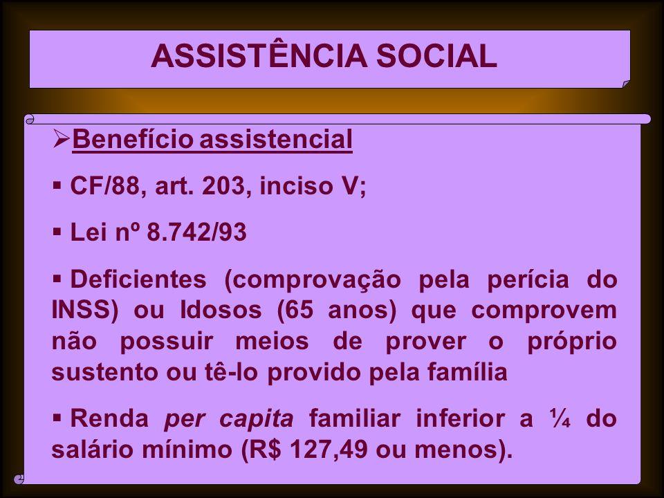 ASSISTÊNCIA SOCIAL Benefício assistencial CF/88, art. 203, inciso V;