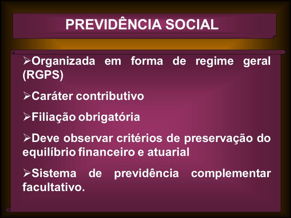 PREVIDÊNCIA SOCIAL Organizada em forma de regime geral (RGPS)