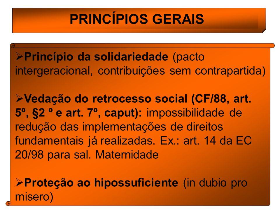 PRINCÍPIOS GERAIS Princípio da solidariedade (pacto intergeracional, contribuições sem contrapartida)