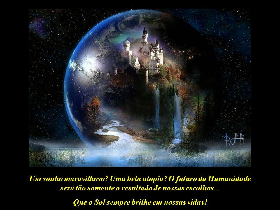 Um sonho maravilhoso Uma bela utopia O futuro da Humanidade