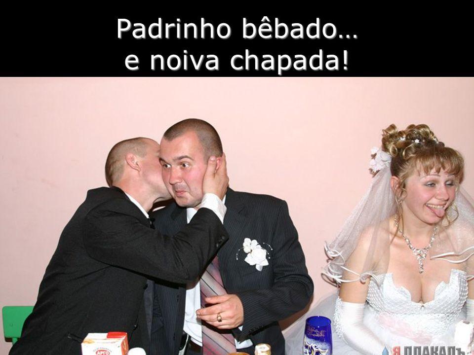 Padrinho bêbado… e noiva chapada!