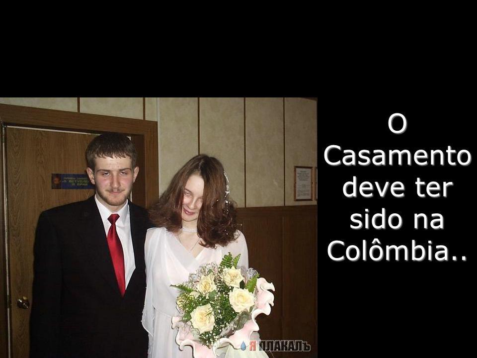 Casamento deve ter sido na Colômbia..