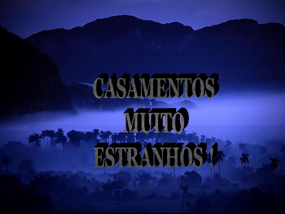 CASAMENTOS MUITO ESTRANHOS !