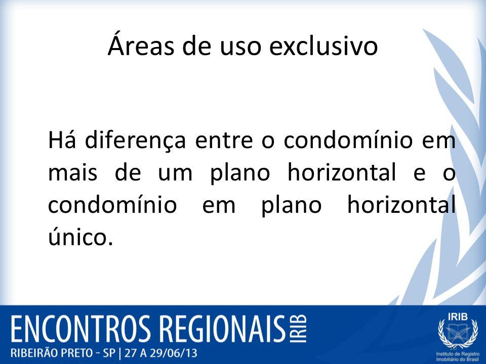 Áreas de uso exclusivo Há diferença entre o condomínio em mais de um plano horizontal e o condomínio em plano horizontal único.