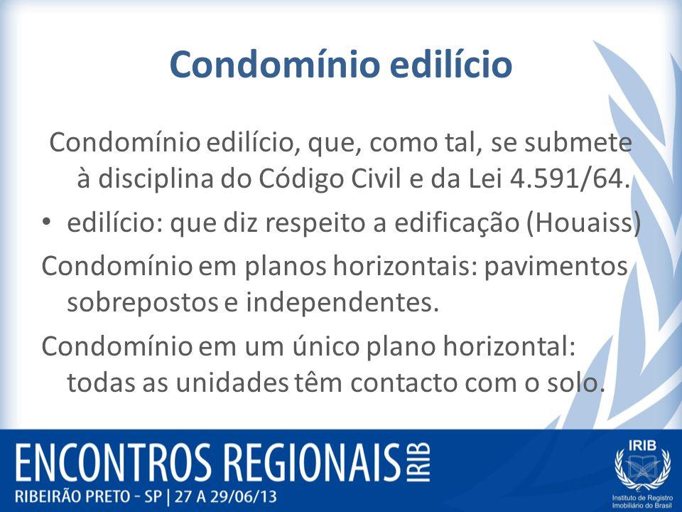 Condomínio edilício Condomínio edilício, que, como tal, se submete à disciplina do Código Civil e da Lei 4.591/64.
