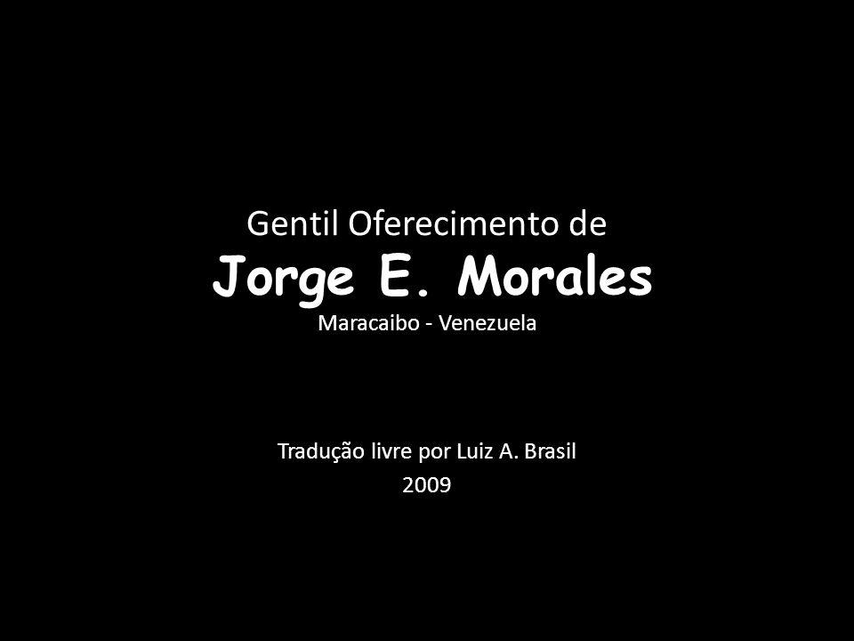 Gentil Oferecimento de Jorge E. Morales Maracaibo - Venezuela