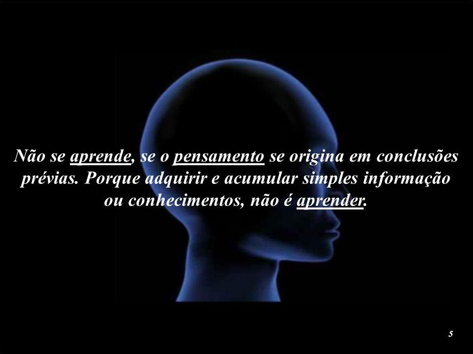 Não se aprende, se o pensamento se origina em conclusões prévias