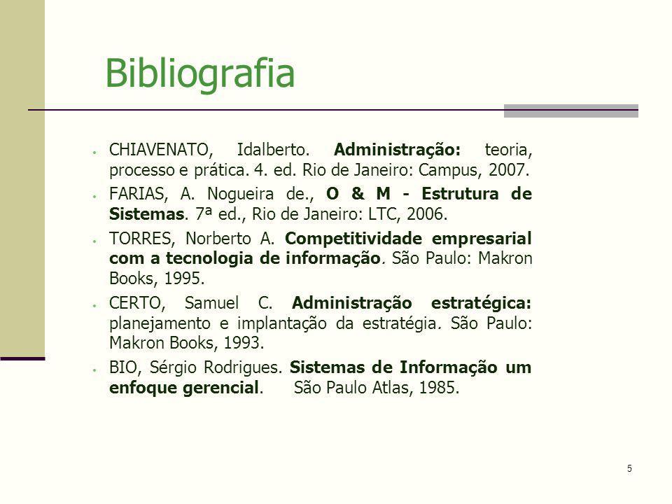 Bibliografia CHIAVENATO, Idalberto. Administração: teoria, processo e prática. 4. ed. Rio de Janeiro: Campus, 2007.