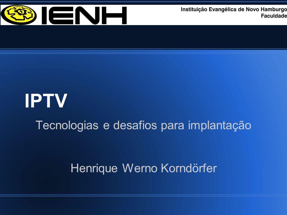 Tecnologias e desafios para implantação Henrique Werno Korndörfer
