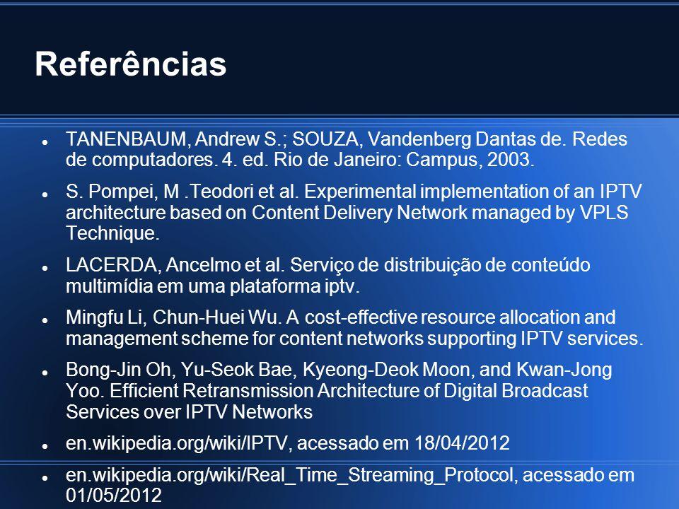 Referências TANENBAUM, Andrew S.; SOUZA, Vandenberg Dantas de. Redes de computadores. 4. ed. Rio de Janeiro: Campus, 2003.
