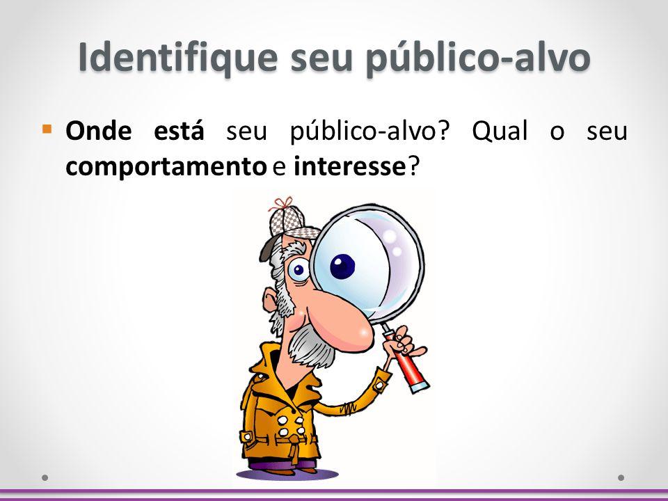 Identifique seu público-alvo