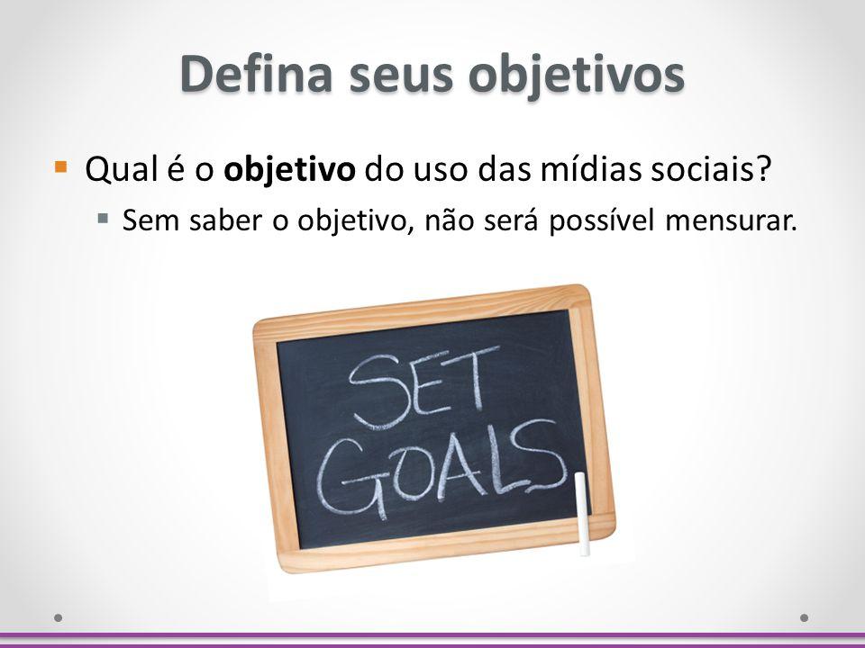 Defina seus objetivos Qual é o objetivo do uso das mídias sociais