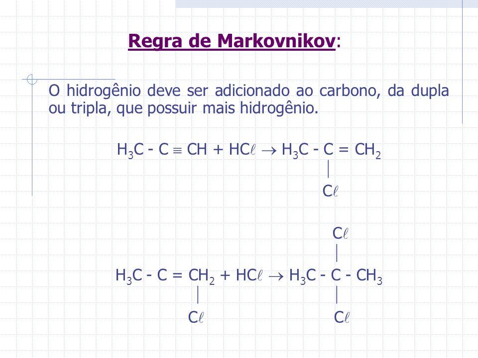 Regra de Markovnikov: O hidrogênio deve ser adicionado ao carbono, da dupla ou tripla, que possuir mais hidrogênio.