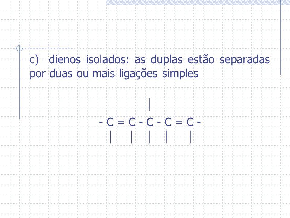 c) dienos isolados: as duplas estão separadas por duas ou mais ligações simples