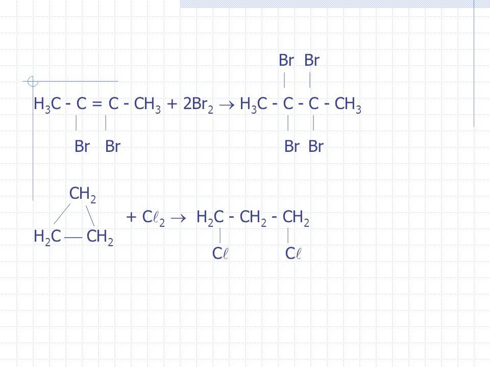 H3C - C = C - CH3 + 2Br2  H3C - C - C - CH3 Br Br Br Br CH2