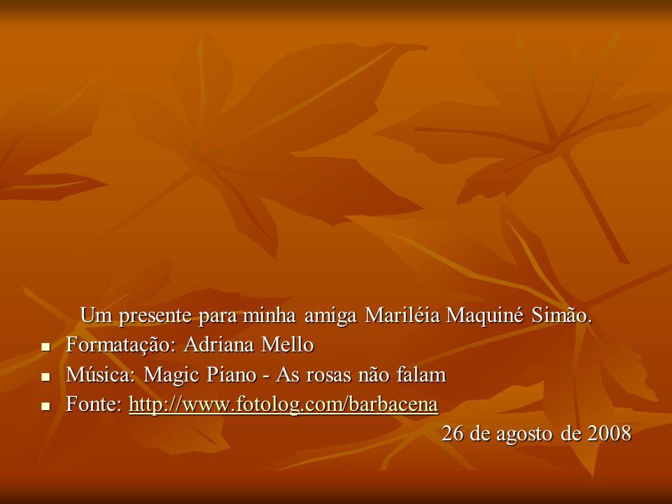 Um presente para minha amiga Mariléia Maquiné Simão.