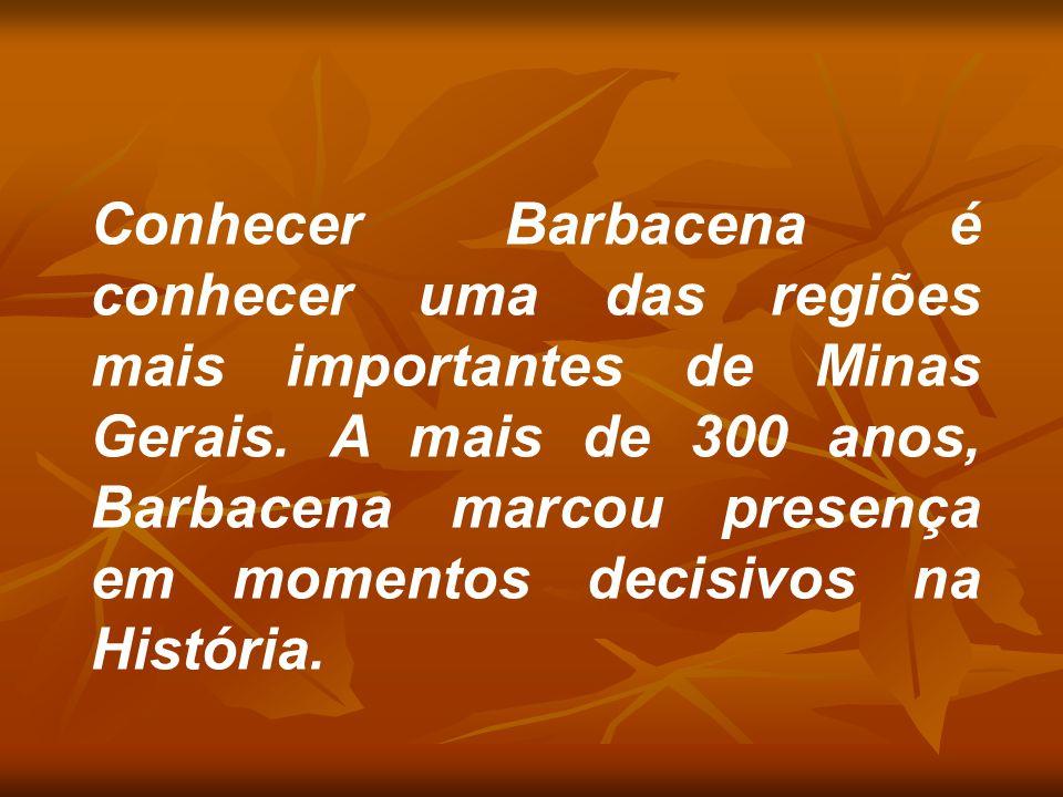 Conhecer Barbacena é conhecer uma das regiões mais importantes de Minas Gerais.
