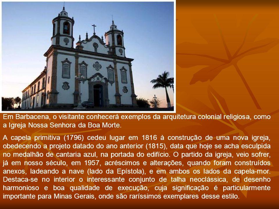 Em Barbacena, o visitante conhecerá exemplos da arquitetura colonial religiosa, como a Igreja Nossa Senhora da Boa Morte.