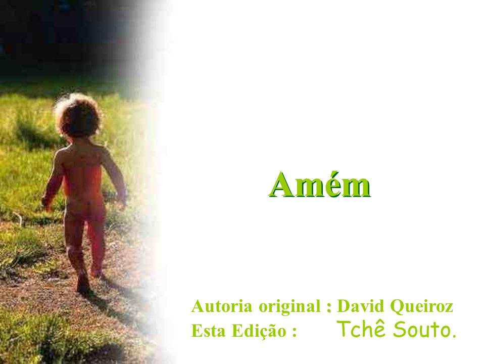 Amém Autoria original : David Queiroz Esta Edição : Tchê Souto.