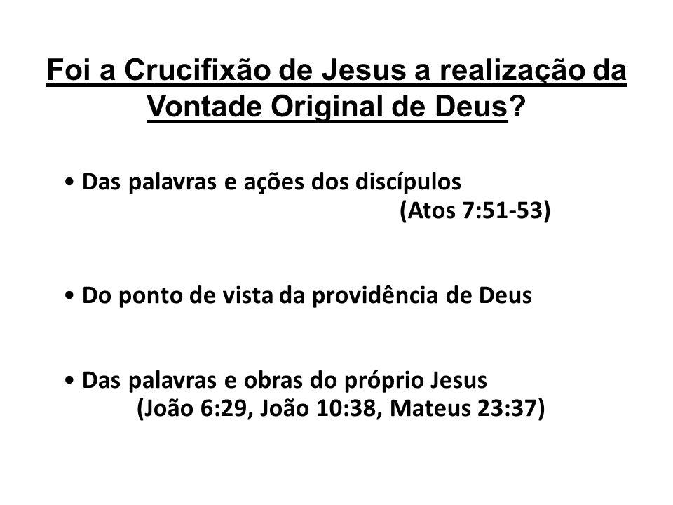 Foi a Crucifixão de Jesus a realização da Vontade Original de Deus