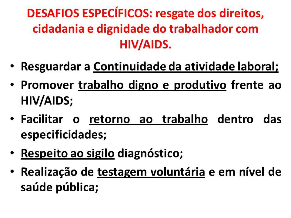 DESAFIOS ESPECÍFICOS: resgate dos direitos, cidadania e dignidade do trabalhador com HIV/AIDS.