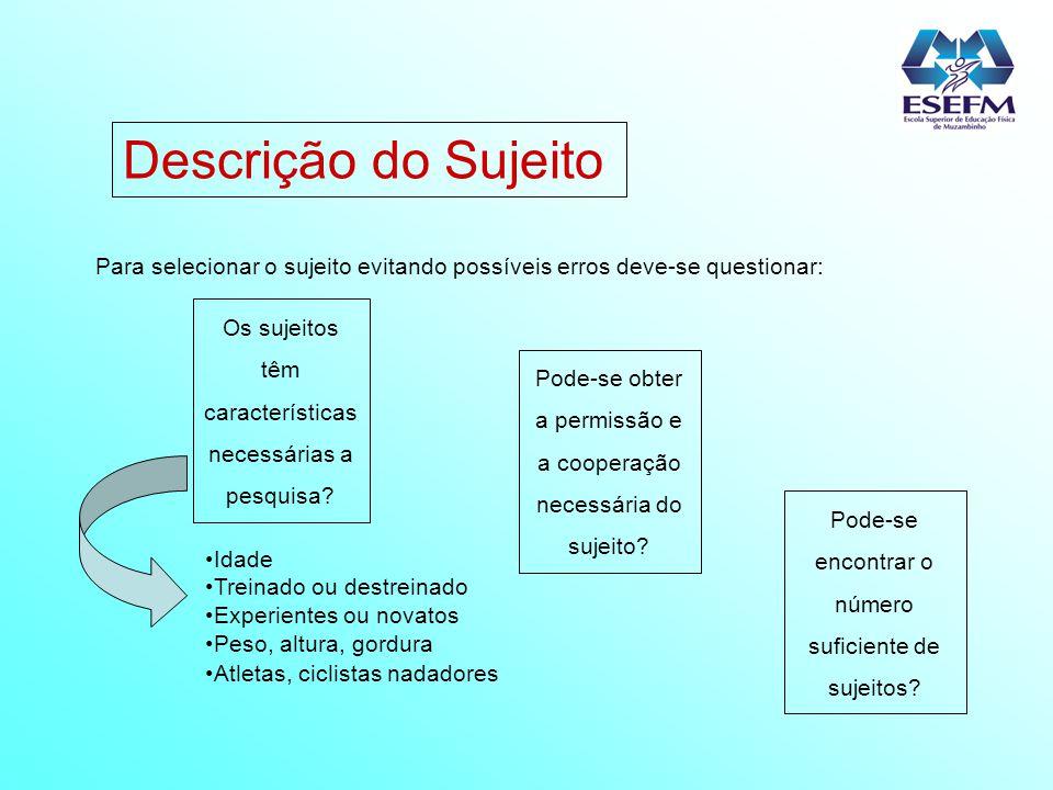 Descrição do Sujeito Para selecionar o sujeito evitando possíveis erros deve-se questionar: Os sujeitos têm características necessárias a pesquisa