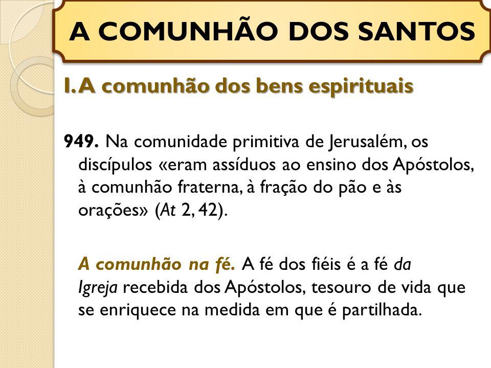 A COMUNHÃO DOS SANTOS I. A comunhão dos bens espirituais
