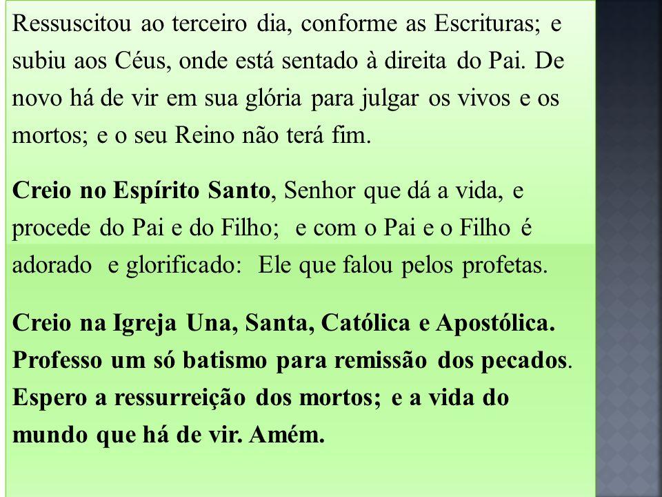 Ressuscitou ao terceiro dia, conforme as Escrituras; e subiu aos Céus, onde está sentado à direita do Pai.