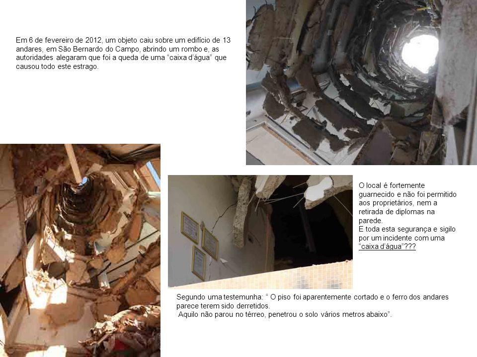 Em 6 de fevereiro de 2012, um objeto caiu sobre um edifício de 13 andares, em São Bernardo do Campo, abrindo um rombo e, as autoridades alegaram que foi a queda de uma caixa d'água que causou todo este estrago.