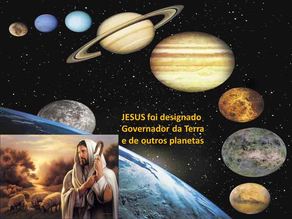 JESUS foi designado Governador da Terra