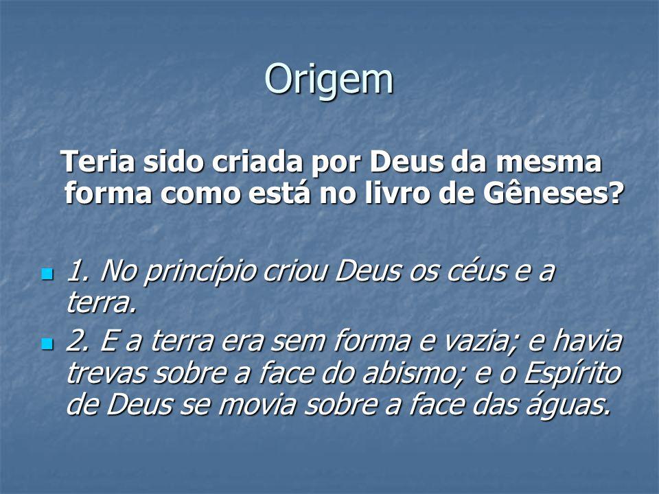 Origem Teria sido criada por Deus da mesma forma como está no livro de Gêneses 1. No princípio criou Deus os céus e a terra.