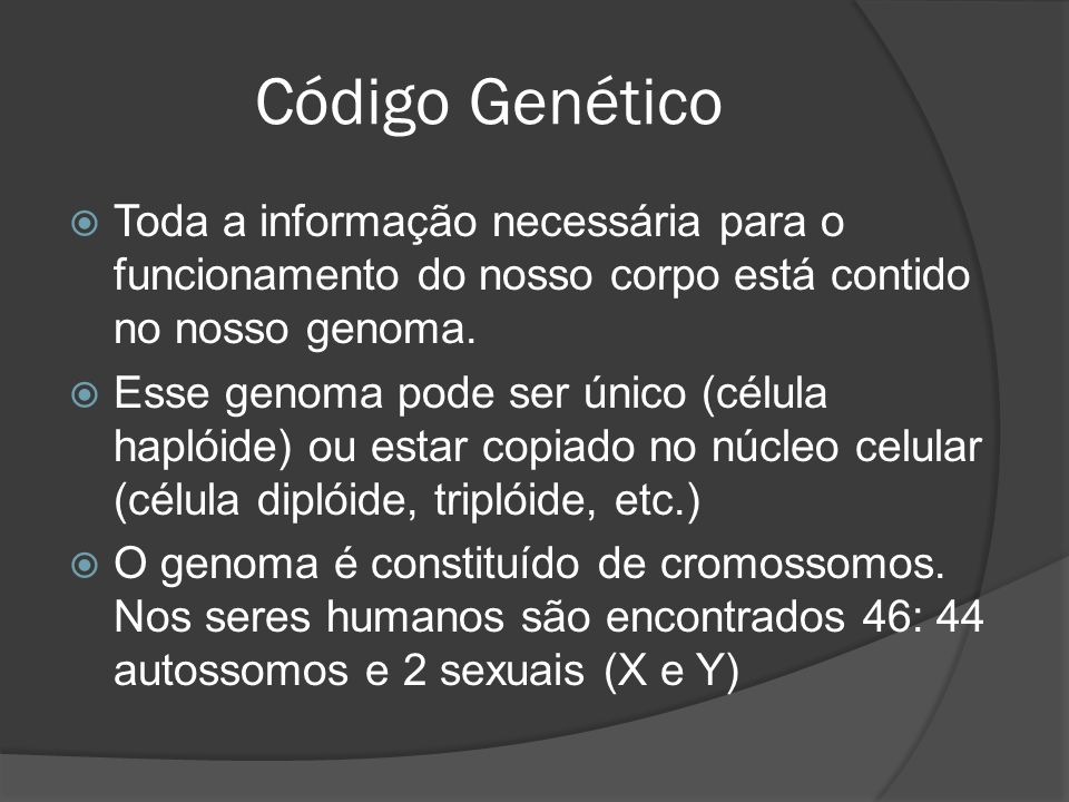 Código Genético Toda a informação necessária para o funcionamento do nosso corpo está contido no nosso genoma.
