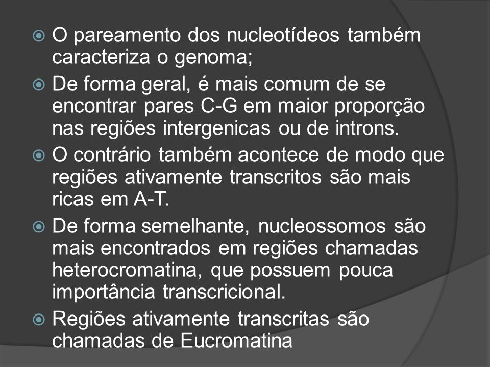 O pareamento dos nucleotídeos também caracteriza o genoma;