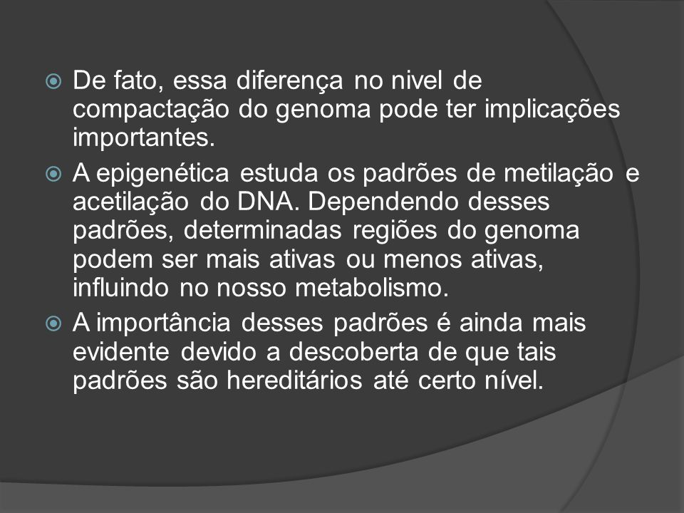 De fato, essa diferença no nivel de compactação do genoma pode ter implicações importantes.