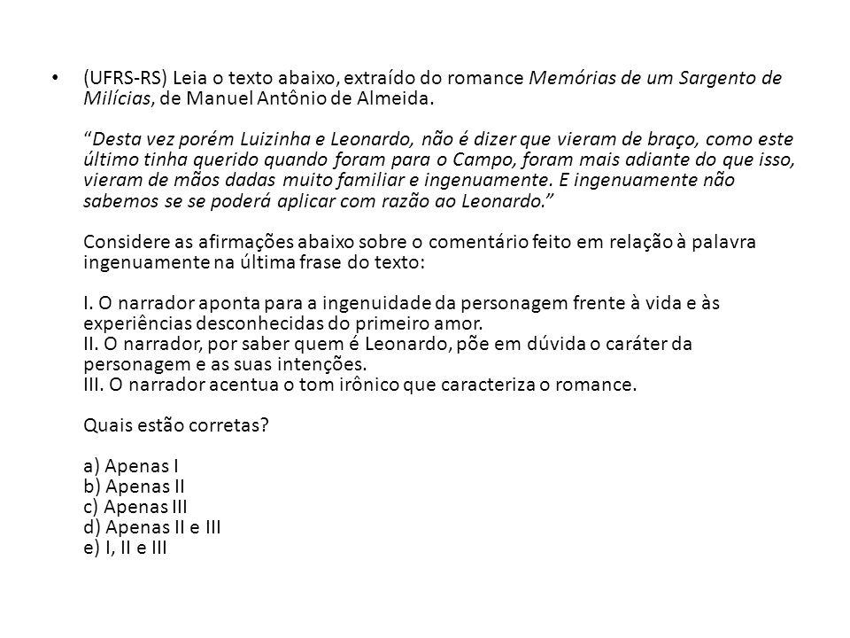 (UFRS-RS) Leia o texto abaixo, extraído do romance Memórias de um Sargento de Milícias, de Manuel Antônio de Almeida.