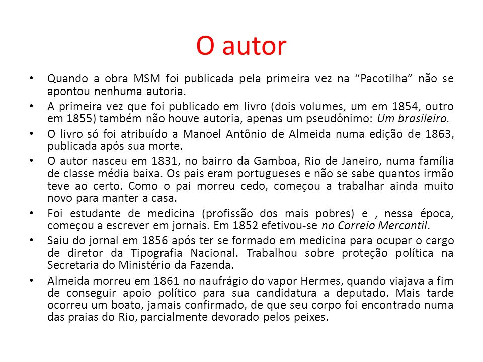 O autor Quando a obra MSM foi publicada pela primeira vez na Pacotilha não se apontou nenhuma autoria.