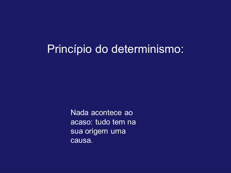 Princípio do determinismo: