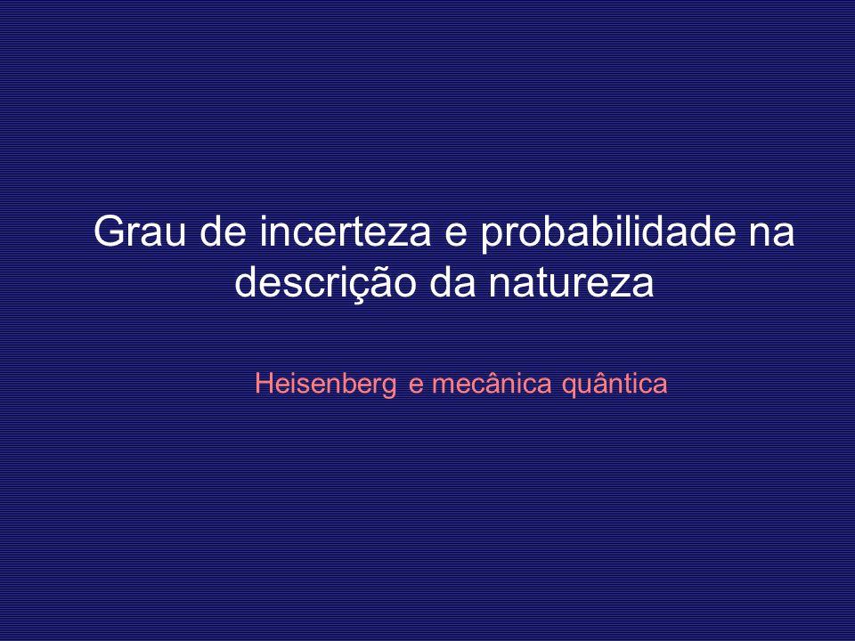 Grau de incerteza e probabilidade na descrição da natureza