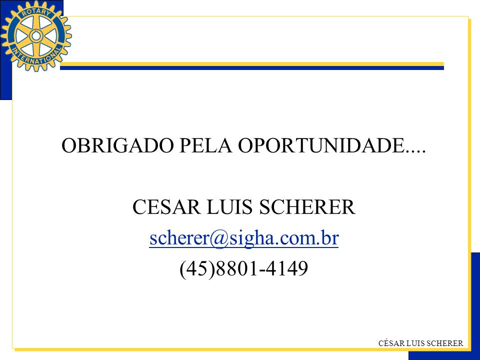 OBRIGADO PELA OPORTUNIDADE. CESAR LUIS SCHERER scherer@sigha. com
