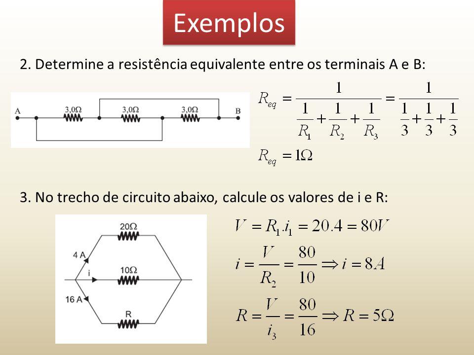 Exemplos 2. Determine a resistência equivalente entre os terminais A e B: 3.