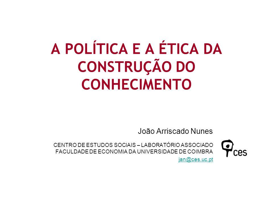 A POLÍTICA E A ÉTICA DA CONSTRUÇÃO DO CONHECIMENTO