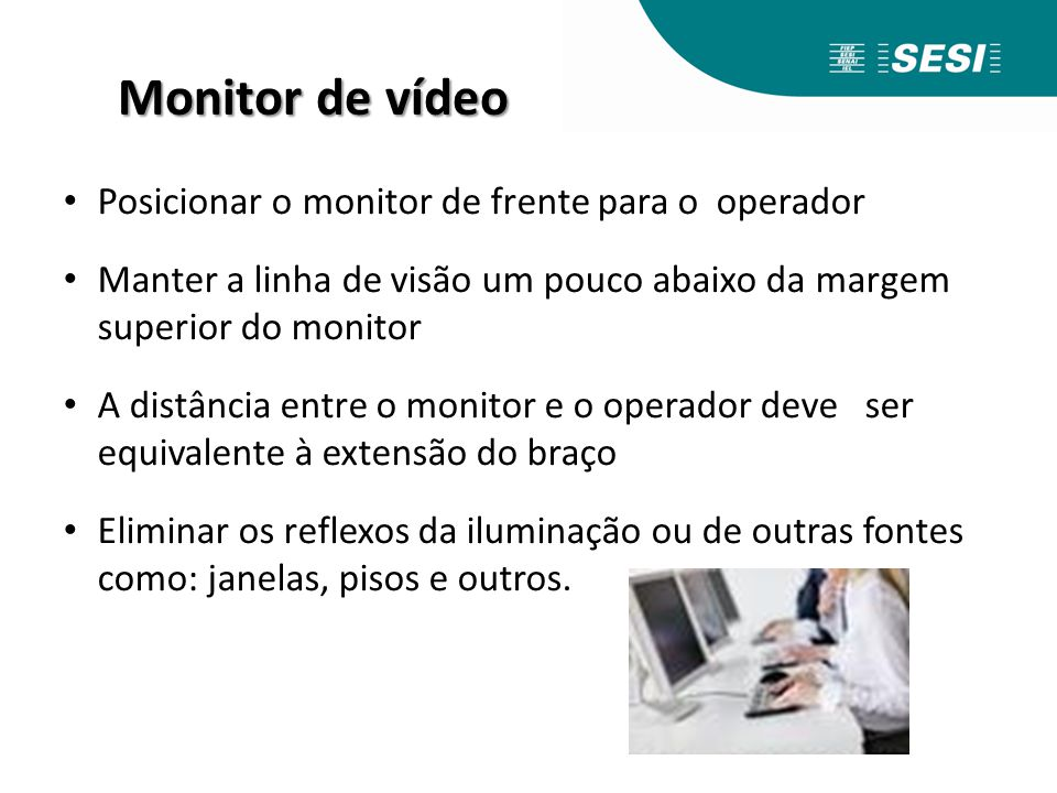 Monitor de vídeo Posicionar o monitor de frente para o operador