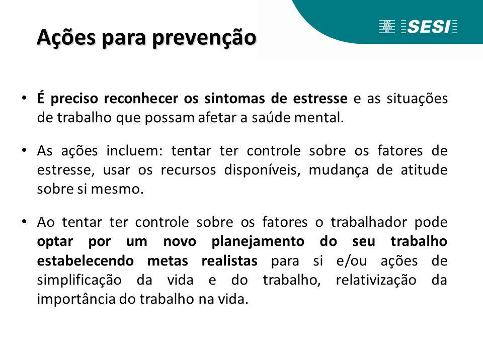 Ações para prevenção É preciso reconhecer os sintomas de estresse e as situações de trabalho que possam afetar a saúde mental.