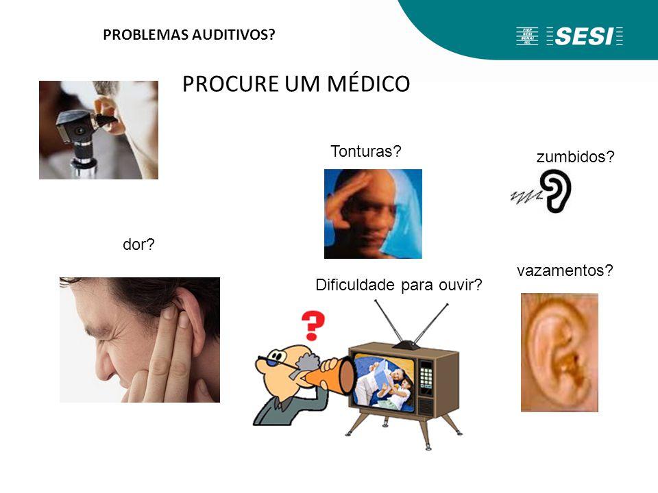 PROCURE UM MÉDICO PROBLEMAS AUDITIVOS Tonturas zumbidos dor