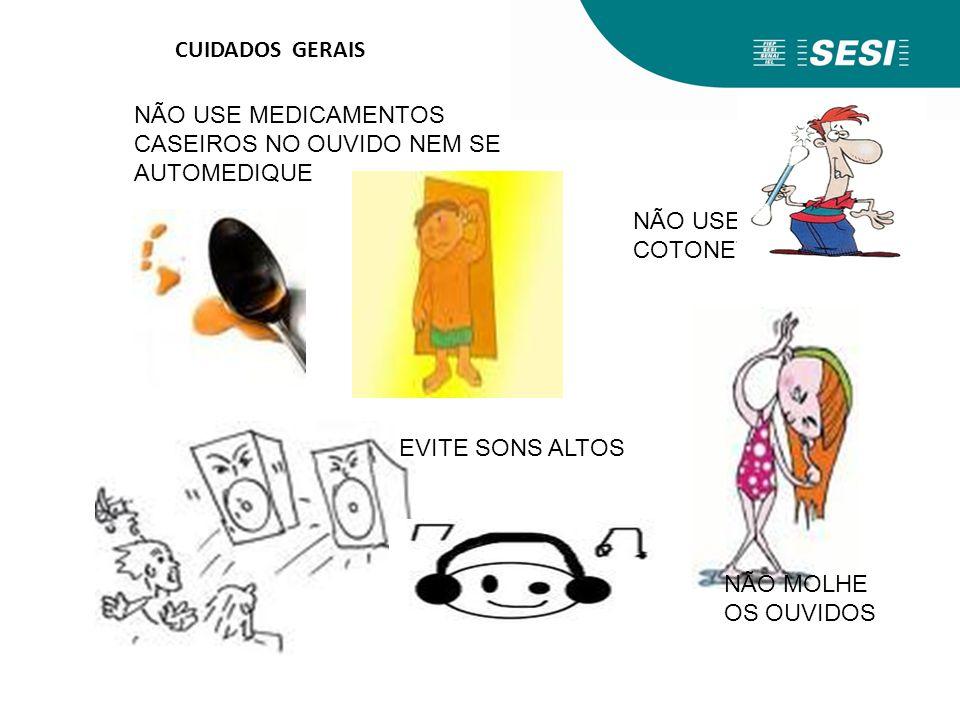 NÃO USE MEDICAMENTOS CASEIROS NO OUVIDO NEM SE AUTOMEDIQUE