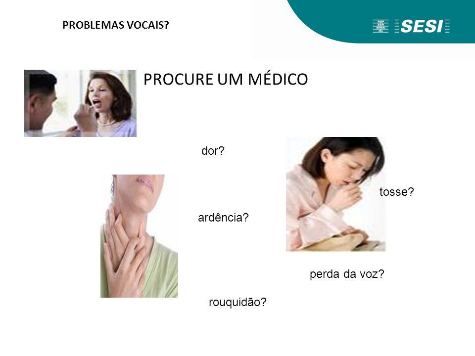 PROCURE UM MÉDICO PROBLEMAS VOCAIS dor tosse ardência