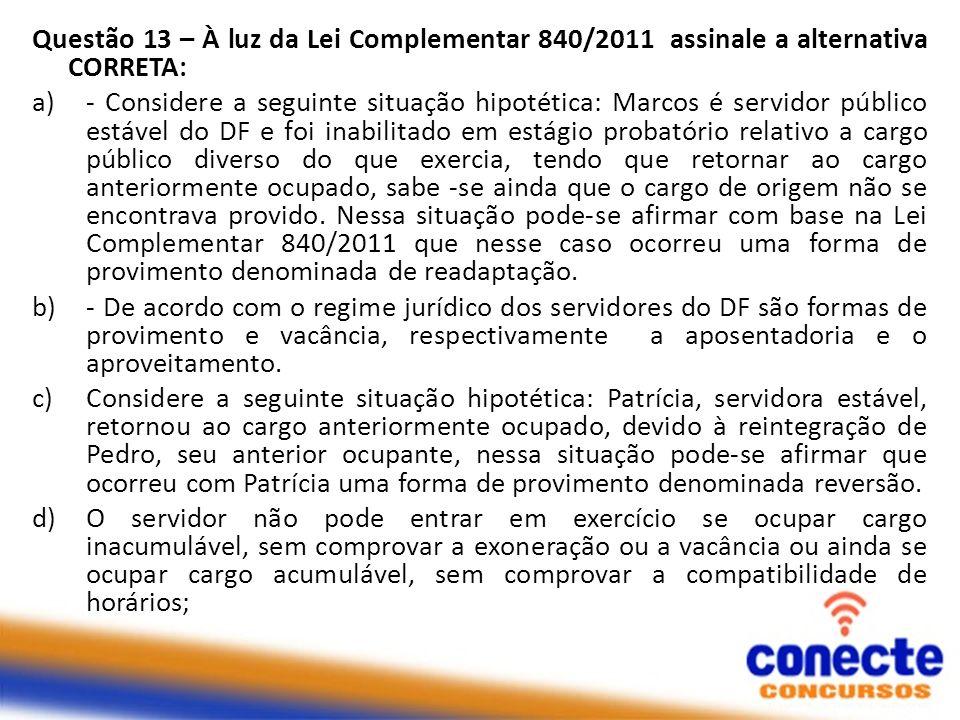 Questão 13 – À luz da Lei Complementar 840/2011 assinale a alternativa CORRETA: