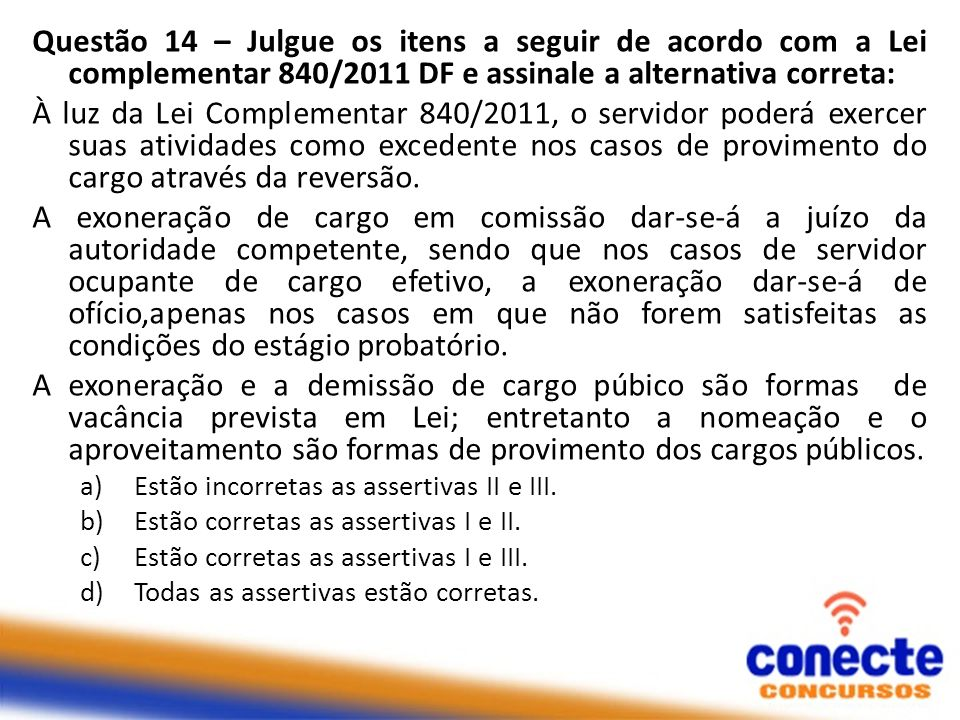 Questão 14 – Julgue os itens a seguir de acordo com a Lei complementar 840/2011 DF e assinale a alternativa correta: